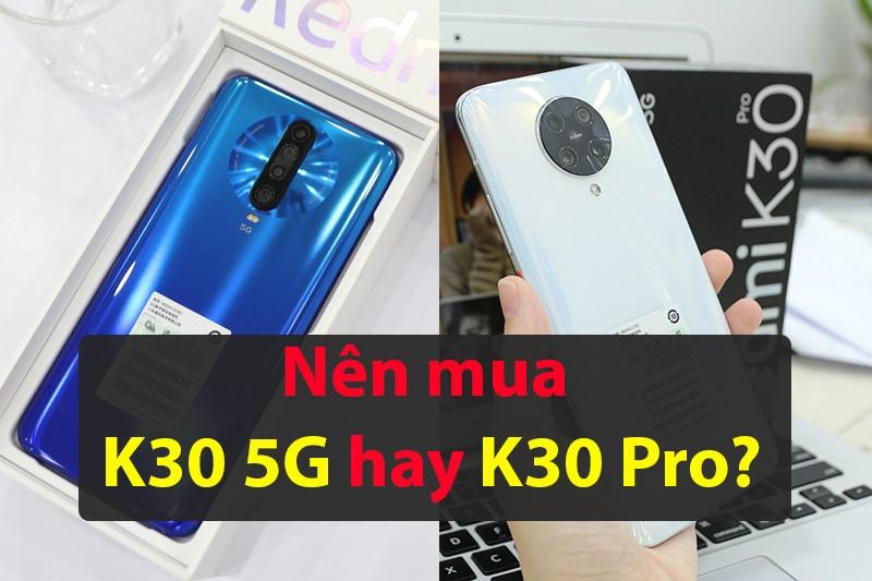 Nên mua Redmi K30 Pro hay K30 5G ?
