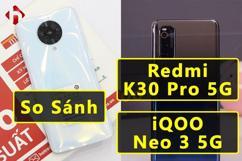 So Sánh Redmi K30 Pro 5G và iQOO Neo 3