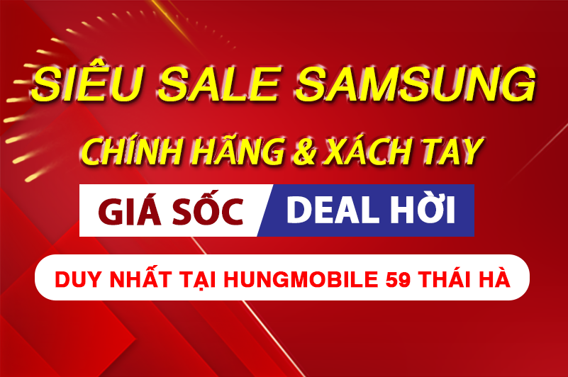Xả hàng toàn bộ Samsung xách tay & chính hãng, rẻ hơn thị trường đến 5 triệu