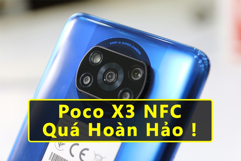 Đánh Giá Poco X3 NFC: Quá Hoàn Hảo!