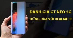 Đánh giá Realme GT NEO 5G: Máy ngon giá rẻ thế này, Xiaomi làm sao theo nổi