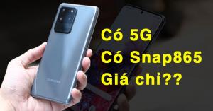 S20 Ultra 5G Snapdragon 865: Hàng chất, cực hiếm trên thị trường