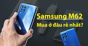 Samsung M62 giá bao nhiêu? Mua ở đâu? Mở hộp M62 HOT nhất thị trường