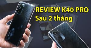 Review K40 Pro sau 2 tháng: S888 vẫn nóng, màn hình đẹp, pin đủ dùng 1 ngày