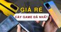 Tổng hợp 7 điện thoại chơi game giá rẻ tốt nhất, mua nhiều nhất 2021