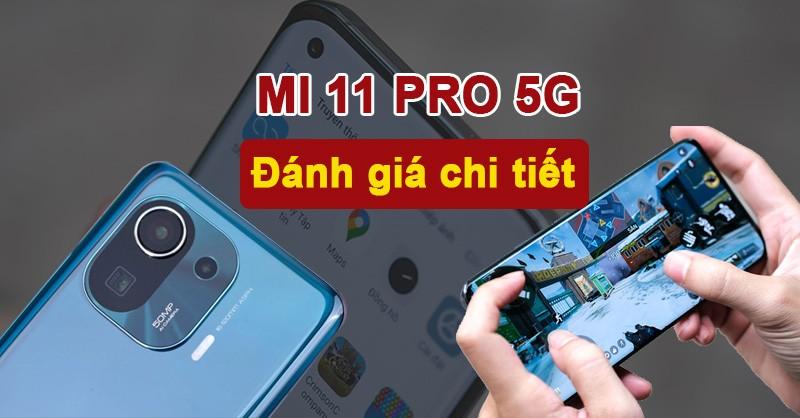 Đánh giá Mi 11 Pro: Các vấn đề của Mi 11 đã được khắc phục hoàn toàn, máy ngon và mượt hơn
