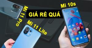 Xiaomi Mi 11 Lite 5G, Mi 11 Pro, Mi 10s vừa về hàng: Giá rẻ chưa đến 1 tháng lương