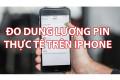 Hướng dẫn đo dung lượng pin trên iPhone khi đi mua máy cũ