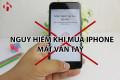 Nguy hiểm khi mua iPhone Cũ mất vân tay