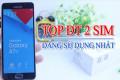 TOP Smartphone 2 Sim, cấu hình mạnh, giá rẻ tốt nhất năm 2019 (Part 1)